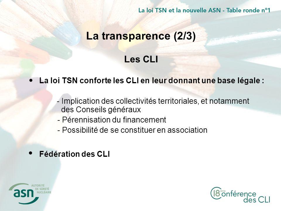 La transparence (2/3) Les CLI La loi TSN conforte les CLI en leur donnant une base légale : - Implication des collectivités territoriales, et notammen