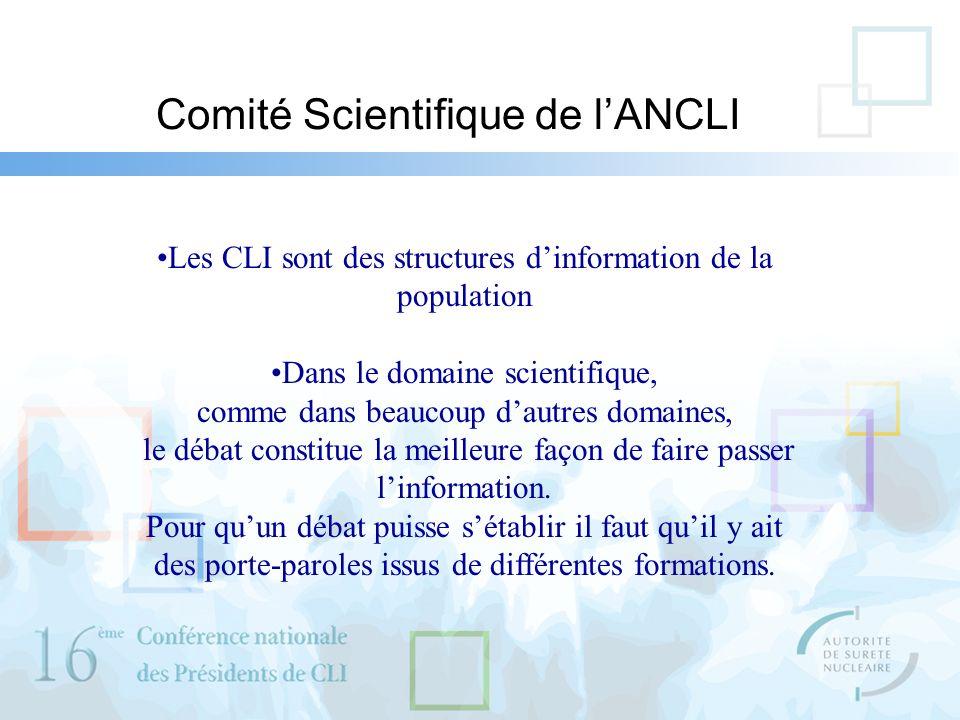 Comité Scientifique de lANCLI Les CLI sont des structures dinformation de la population Dans le domaine scientifique, comme dans beaucoup dautres domaines, le débat constitue la meilleure façon de faire passer linformation.