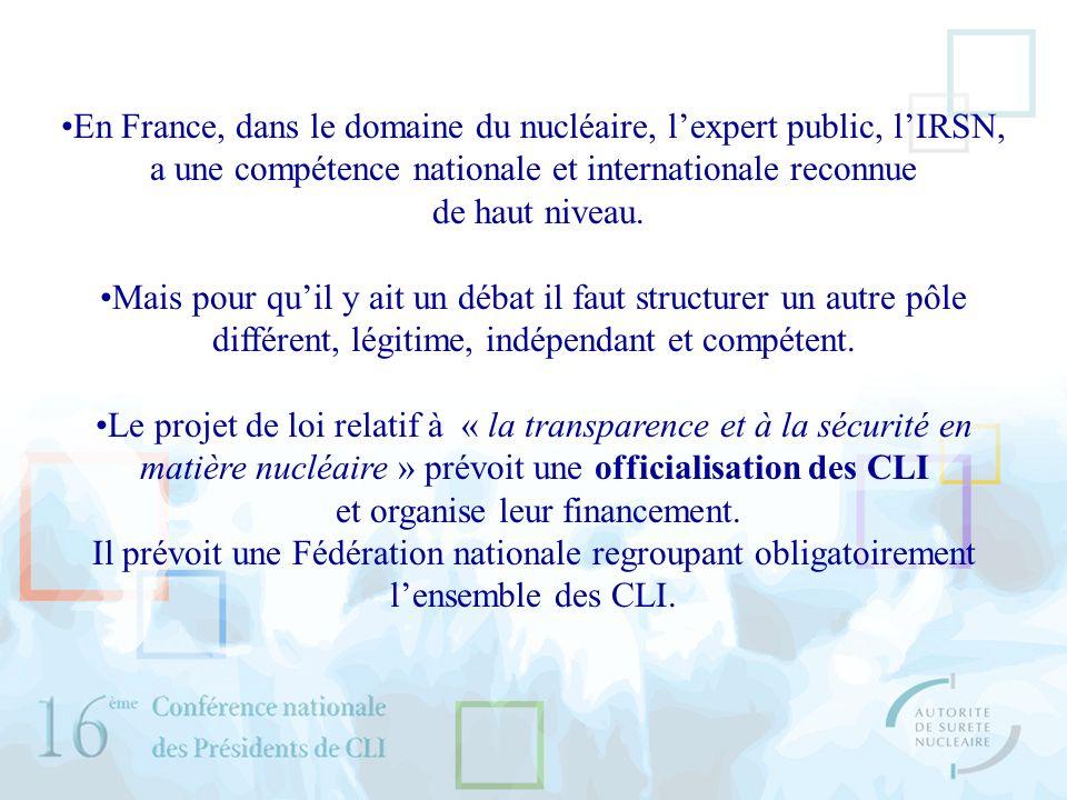 En France, dans le domaine du nucléaire, lexpert public, lIRSN, a une compétence nationale et internationale reconnue de haut niveau.