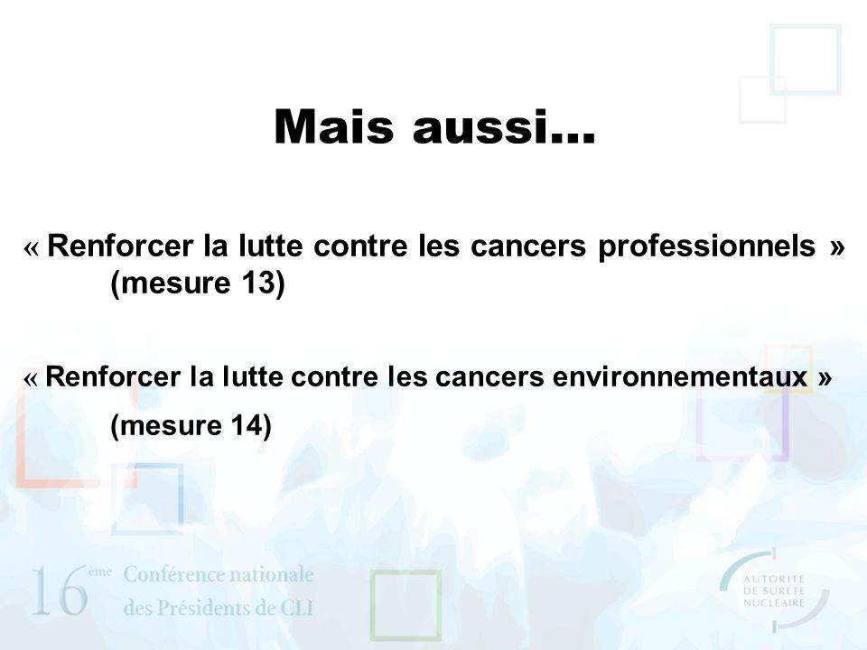 Mais aussi… « Renforcer la lutte contre les cancers professionnels » (mesure 13) « Renforcer la lutte contre les cancers environnementaux » (mesure 14