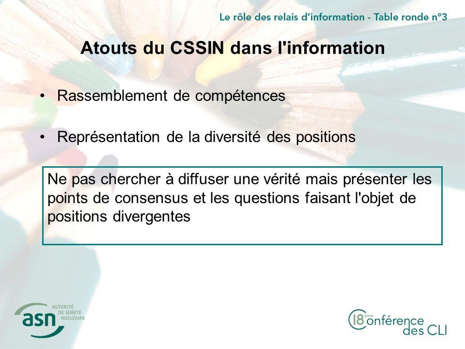 Atouts du CSSIN dans l information Rassemblement de compétences Représentation de la diversité des positions Ne pas chercher à diffuser une vérité mais présenter les points de consensus et les questions faisant l objet de positions divergentes