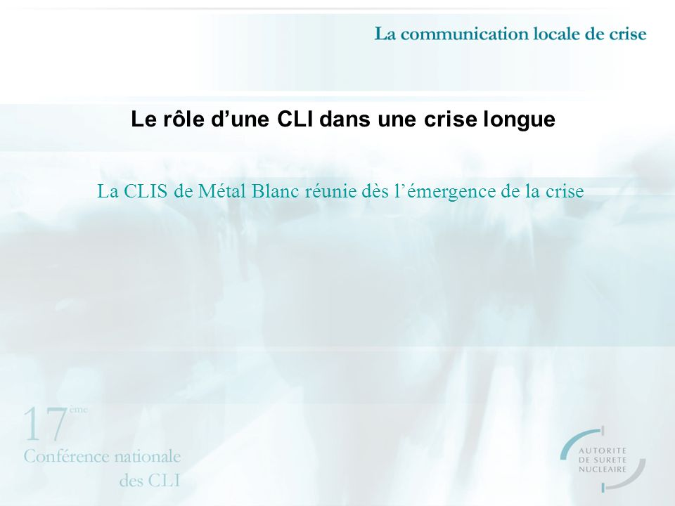 Le rôle dune CLI dans une crise longue La CLIS de Métal Blanc réunie dès lémergence de la crise, un rythme de réunion soutenu
