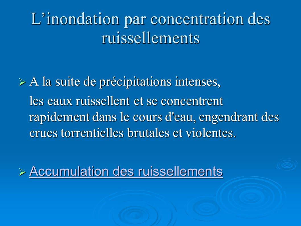 Linondation par concentration des ruissellements A la suite de précipitations intenses, A la suite de précipitations intenses, les eaux ruissellent et