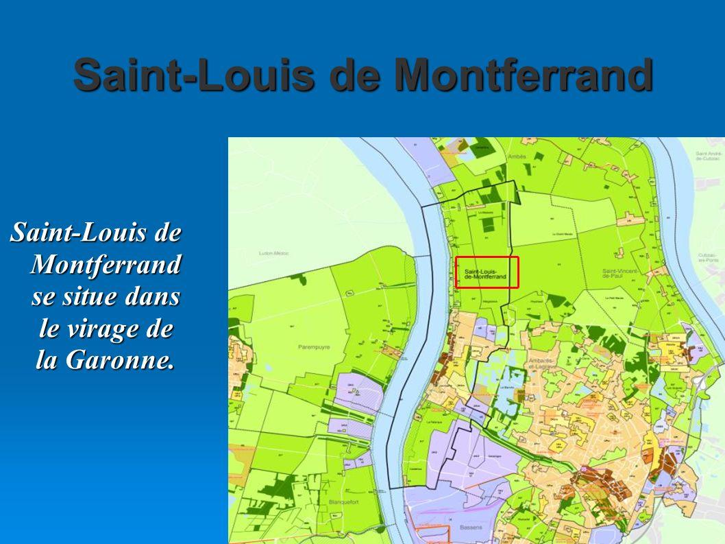 Saint-Louis de Montferrand Saint-Louis de Montferrand se situe dans le virage de la Garonne.