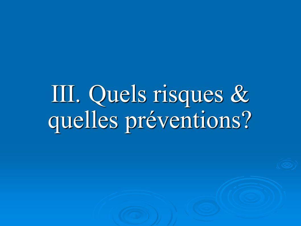 III. Quels risques & quelles préventions?
