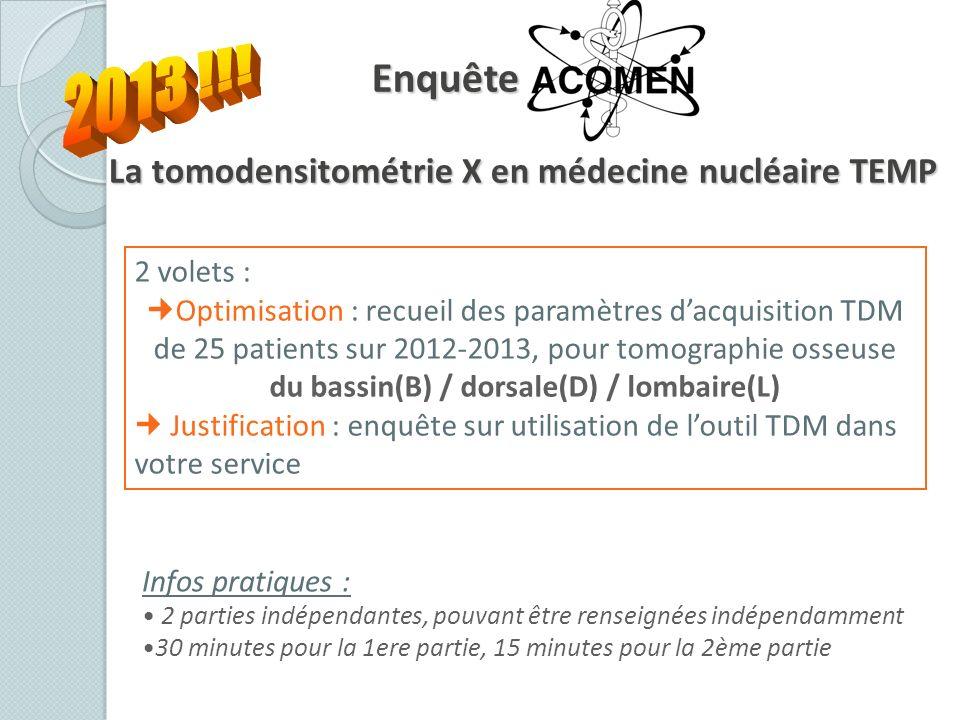 2 volets : Optimisation : recueil des paramètres dacquisition TDM de 25 patients sur 2012-2013, pour tomographie osseuse du bassin(B) / dorsale(D) / l