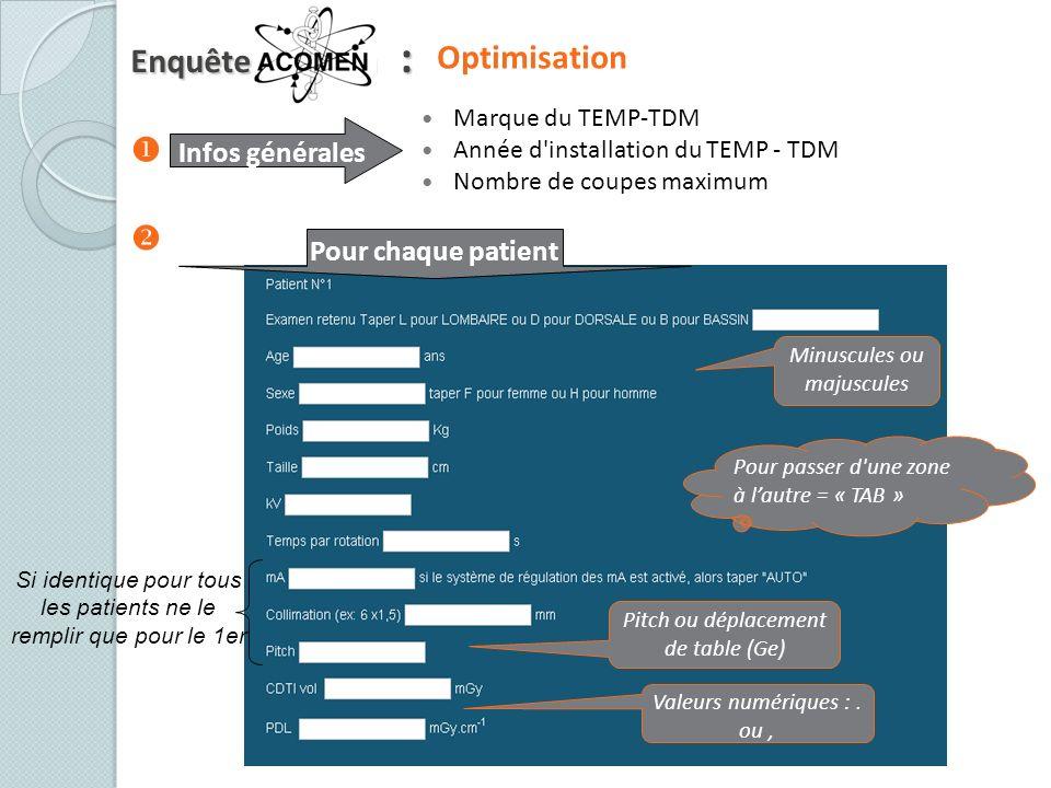 Optimisation Valeurs numériques :. ou, Minuscules ou majuscules Si identique pour tous les patients ne le remplir que pour le 1er Pitch ou déplacement