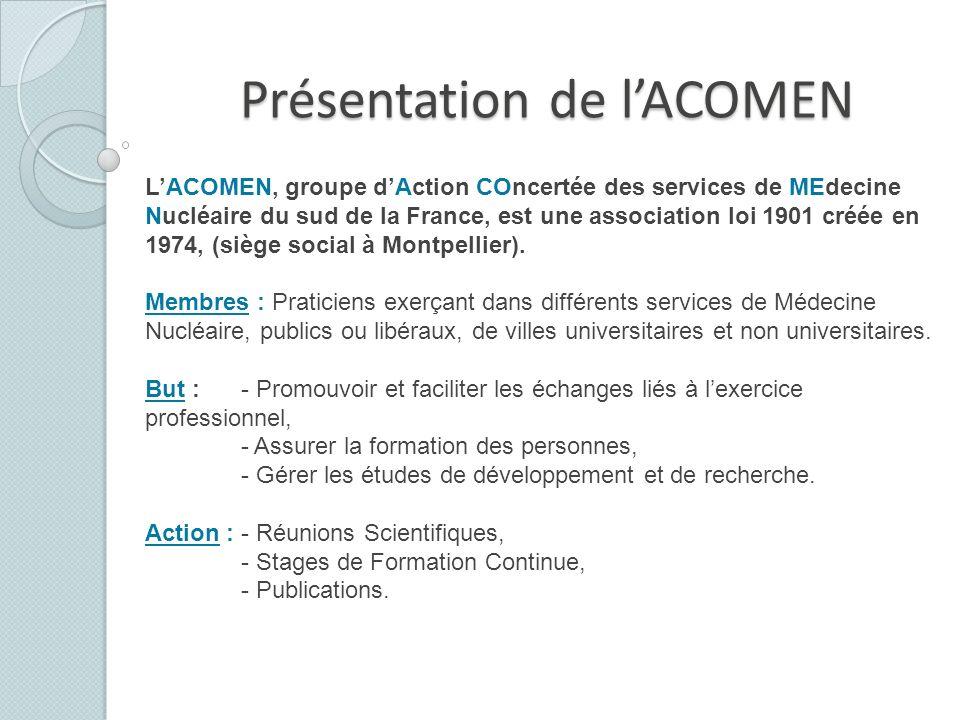 Présentation de lACOMEN LACOMEN, groupe dAction COncertée des services de MEdecine Nucléaire du sud de la France, est une association loi 1901 créée e