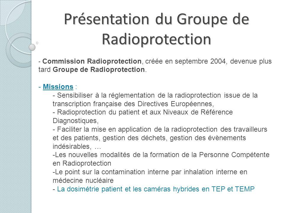 Présentation du Groupe de Radioprotection - Commission Radioprotection, créée en septembre 2004, devenue plus tard Groupe de Radioprotection. - Missio