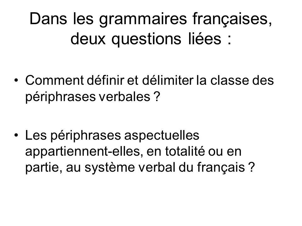 Dans les grammaires françaises, deux questions liées : Comment définir et délimiter la classe des périphrases verbales ? Les périphrases aspectuelles