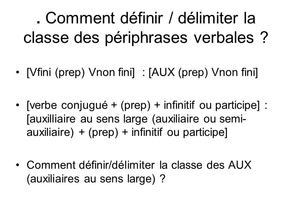 . Comment définir / délimiter la classe des périphrases verbales ? [Vfini (prep) Vnon fini] : [AUX (prep) Vnon fini] [verbe conjugué + (prep) + infini