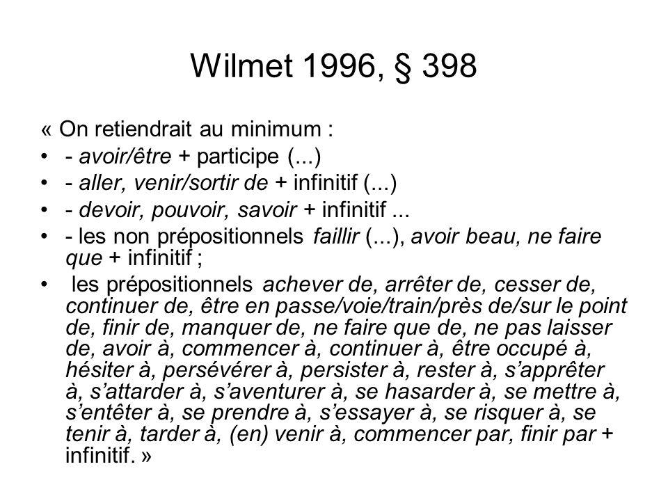 Wilmet 1996, § 398 « On retiendrait au minimum : - avoir/être + participe (...) - aller, venir/sortir de + infinitif (...) - devoir, pouvoir, savoir +