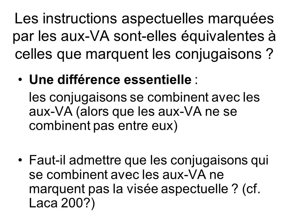 Les instructions aspectuelles marquées par les aux-VA sont-elles équivalentes à celles que marquent les conjugaisons ? Une différence essentielle : le