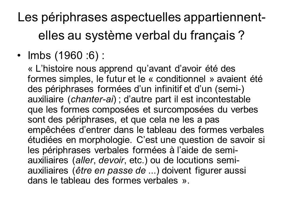 Les périphrases aspectuelles appartiennent- elles au système verbal du français ? Imbs (1960 :6) : « Lhistoire nous apprend quavant davoir été des for