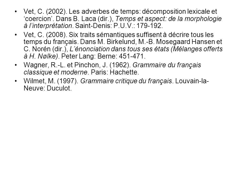 Vet, C. (2002). Les adverbes de temps: décomposition lexicale et coercion. Dans B. Laca (dir.), Temps et aspect: de la morphologie à linterprétation.