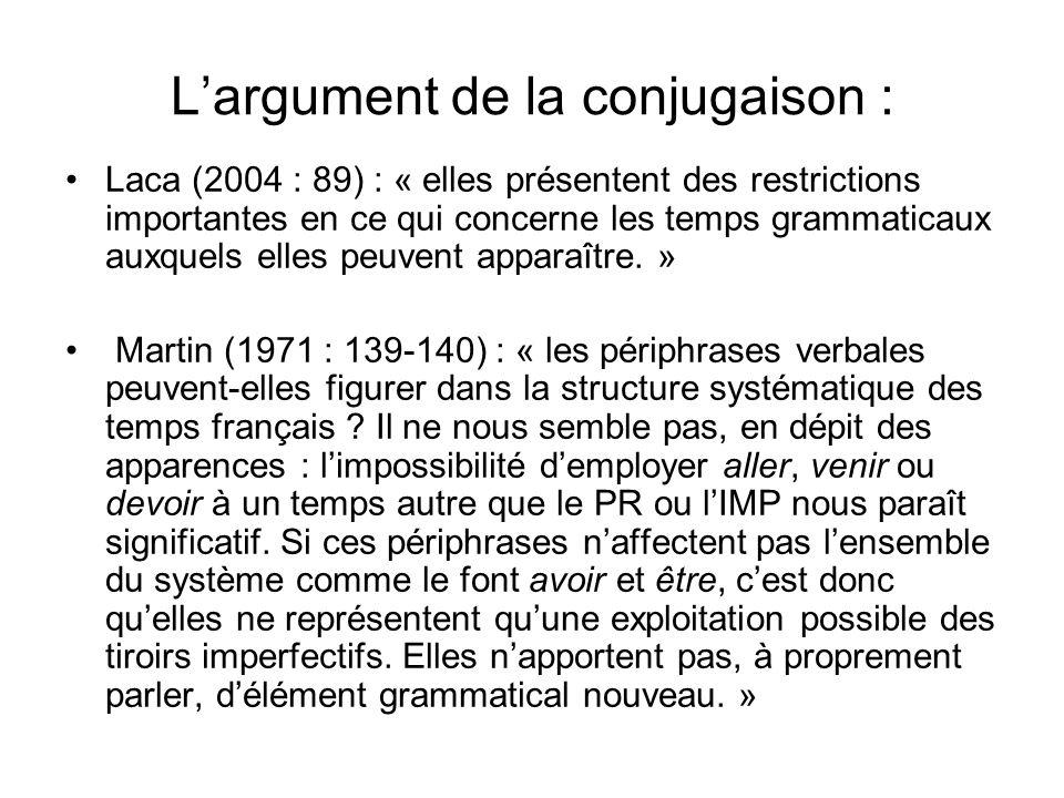 Largument de la conjugaison : Laca (2004 : 89) : « elles présentent des restrictions importantes en ce qui concerne les temps grammaticaux auxquels el