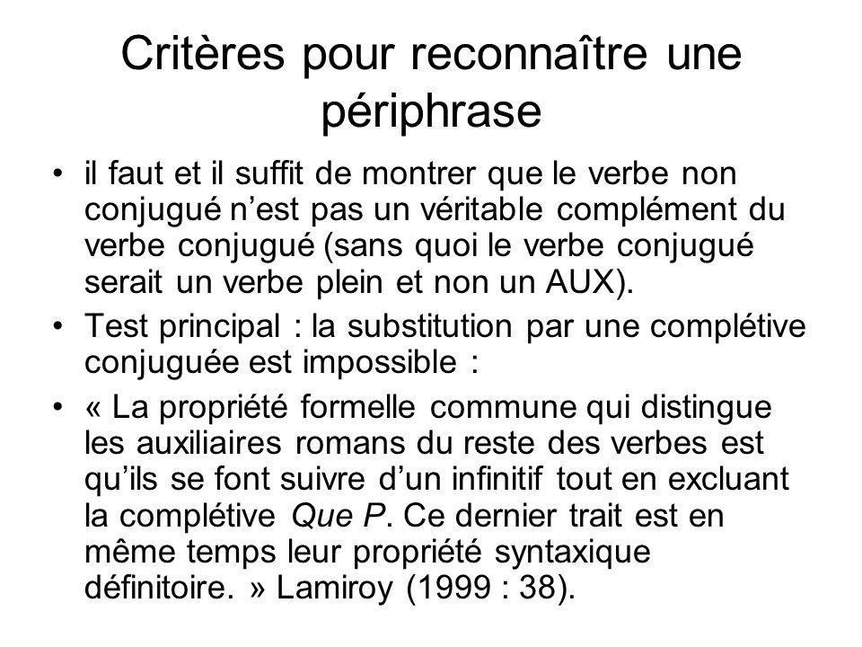 Critères pour reconnaître une périphrase il faut et il suffit de montrer que le verbe non conjugué nest pas un véritable complément du verbe conjugué