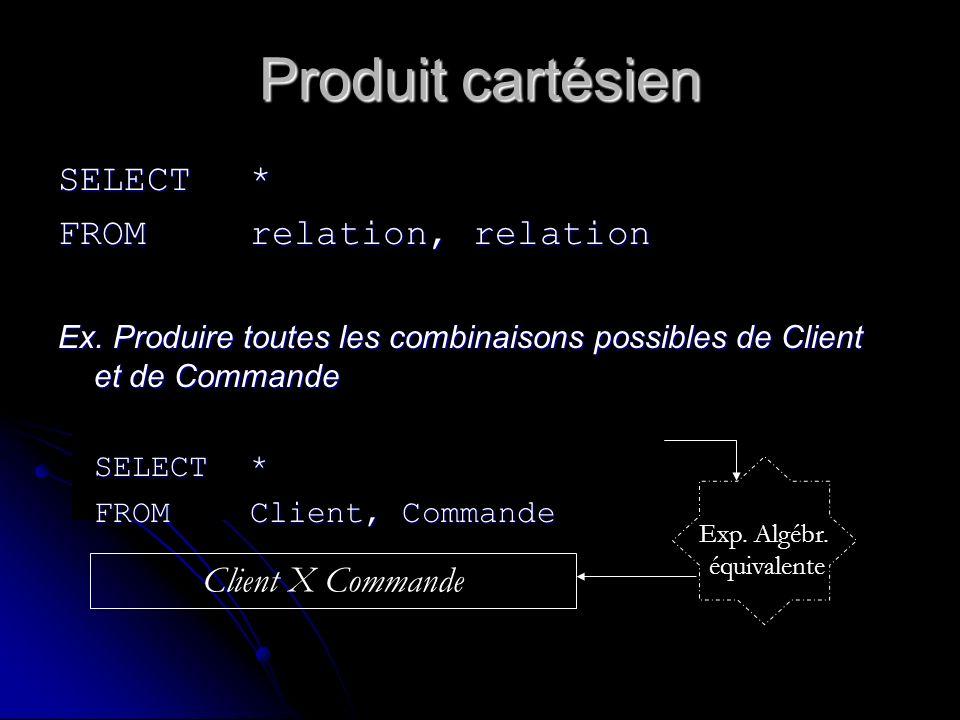Produit cartésien SELECT* FROM relation, relation Ex. Produire toutes les combinaisons possibles de Client et de Commande SELECT * FROMClient, Command