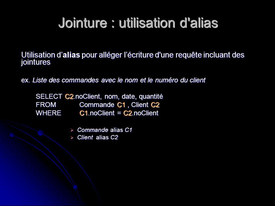 Jointure : utilisation d'alias Utilisation dalias pour alléger lécriture d'une requête incluant des jointures ex. Liste des commandes avec le nom et l