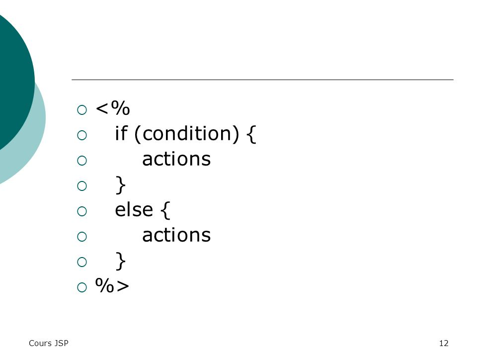 Cours JSP12 <% if (condition) { actions } else { actions } %>