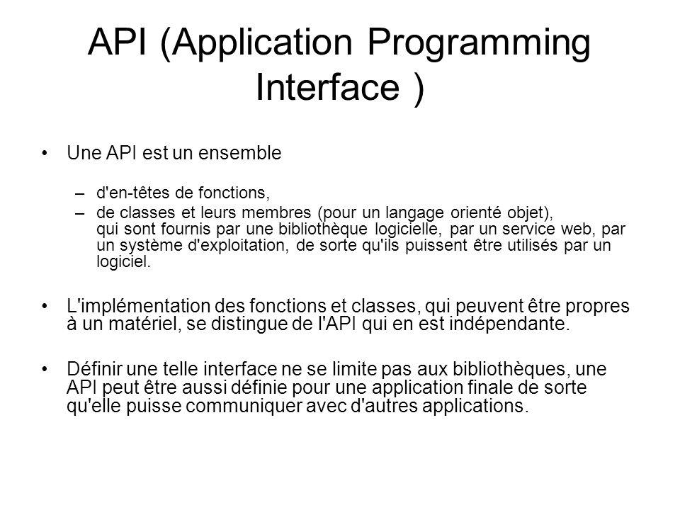 API (Application Programming Interface ) Une API est un ensemble –d'en-têtes de fonctions, –de classes et leurs membres (pour un langage orienté objet