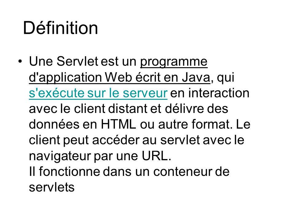 Définition Une Servlet est un programme d'application Web écrit en Java, qui s'exécute sur le serveur en interaction avec le client distant et délivre