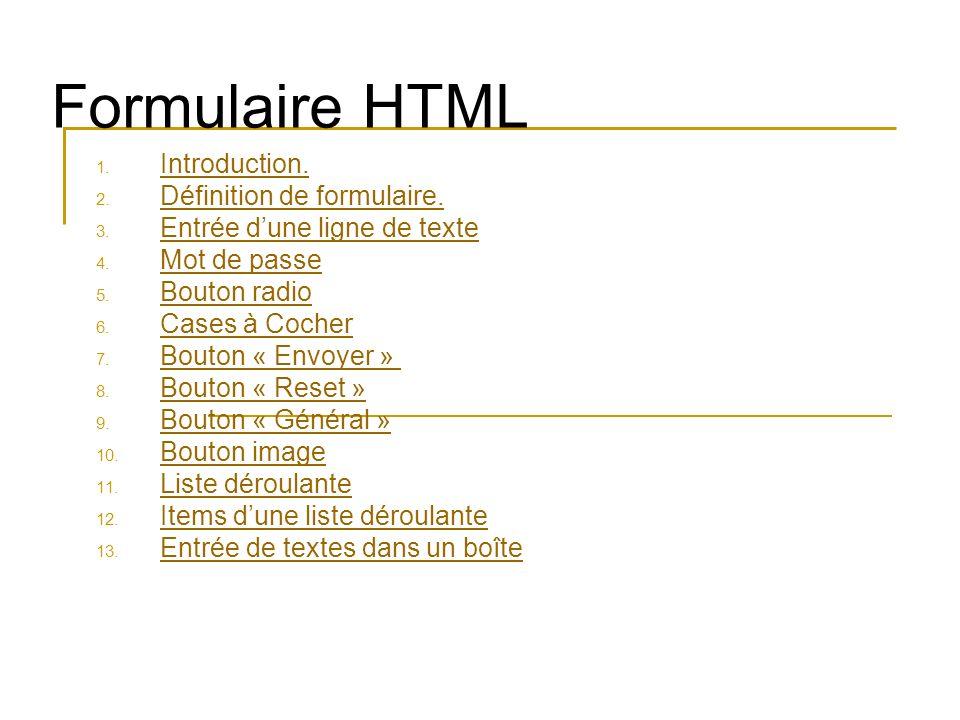 Formulaire HTML 1. Introduction. Introduction. 2. Définition de formulaire. Définition de formulaire. 3. Entrée dune ligne de texte Entrée dune ligne