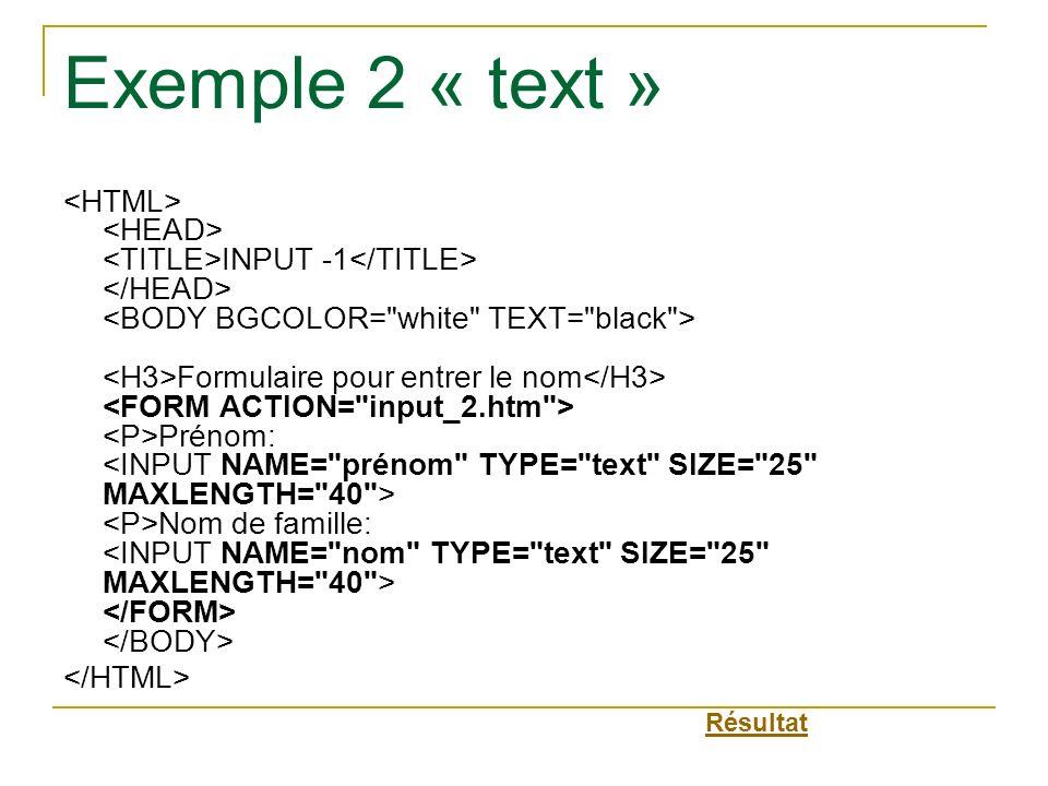Exemple 2 « text » INPUT -1 Formulaire pour entrer le nom Prénom: Nom de famille: Résultat