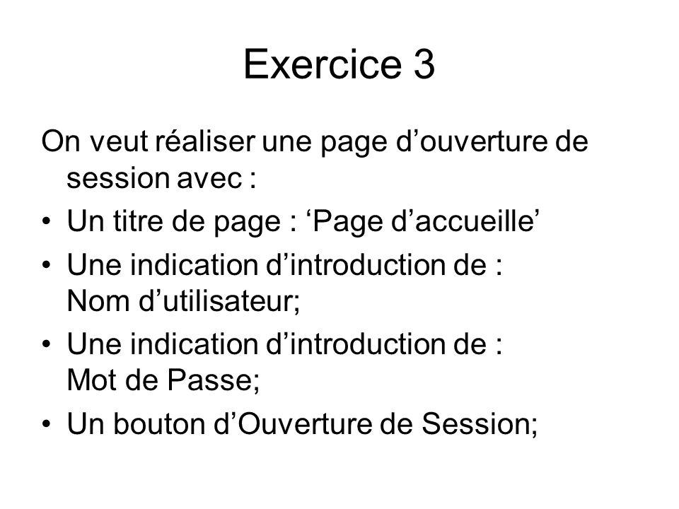 Exercice 3 On veut réaliser une page douverture de session avec : Un titre de page : Page daccueille Une indication dintroduction de : Nom dutilisateu