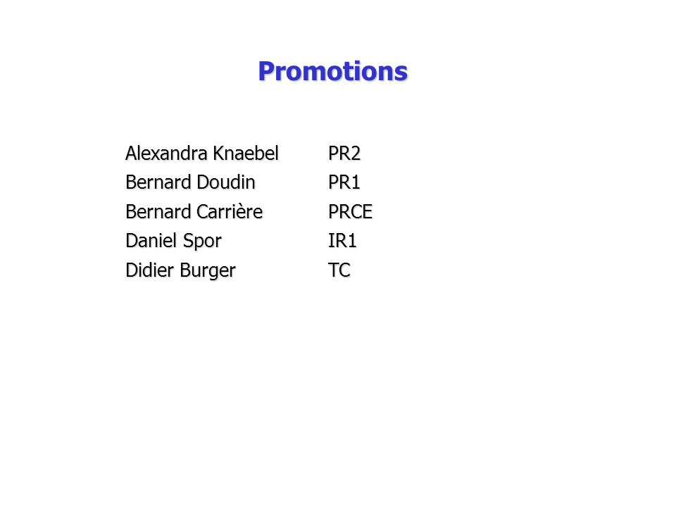 Promotions Alexandra KnaebelPR2 Bernard DoudinPR1 Bernard CarrièrePRCE Daniel SporIR1 Didier BurgerTC