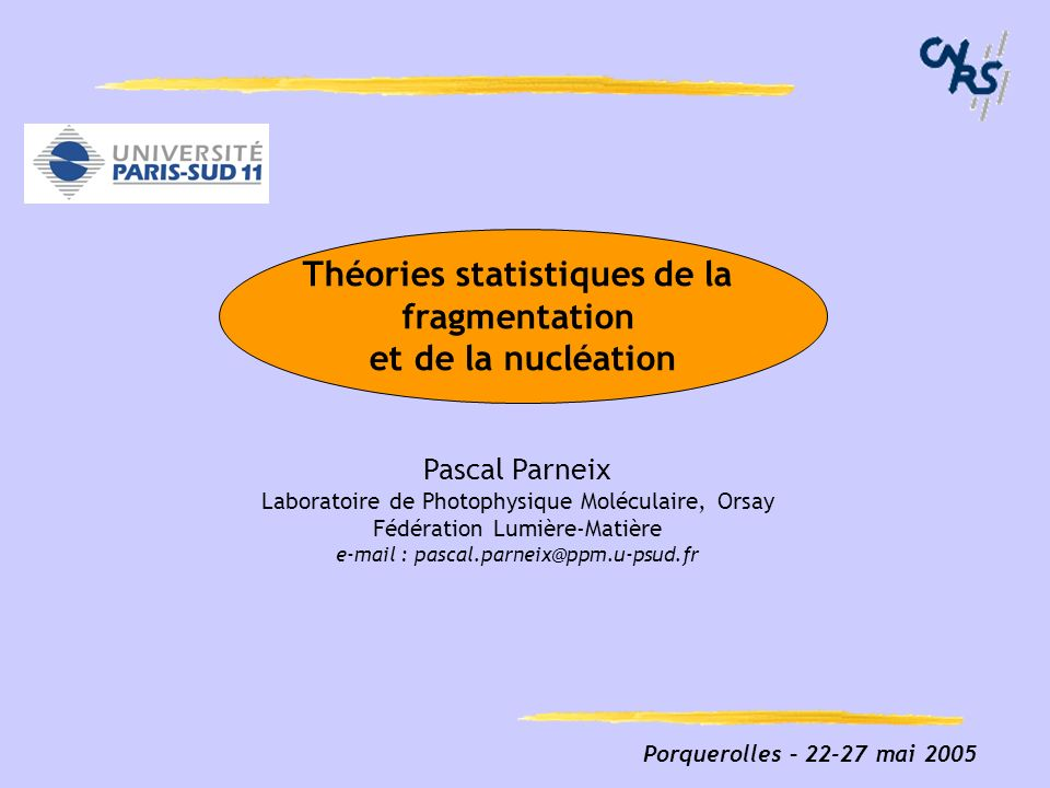 Porquerolles – 22-27 mai 2005 Pascal Parneix Laboratoire de Photophysique Moléculaire, Orsay Fédération Lumière-Matière e-mail : pascal.parneix@ppm.u-