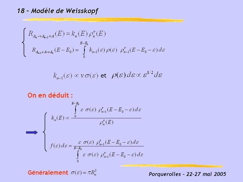 Porquerolles – 22-27 mai 2005 18 – Modèle de Weisskopf On en déduit : et Généralement