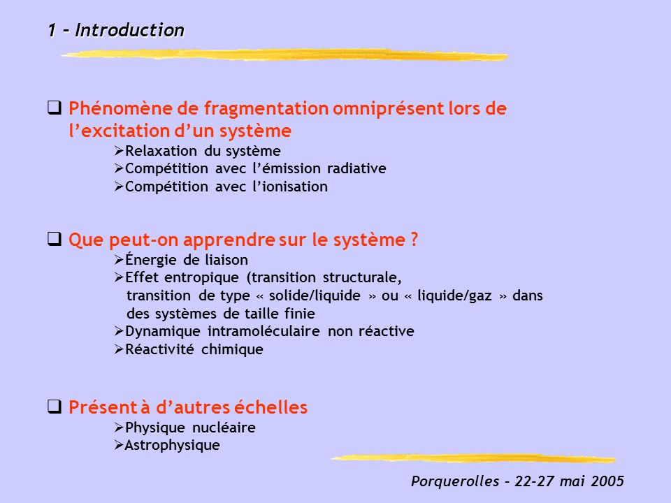 Porquerolles – 22-27 mai 2005 42 – Multi-fragmentation et E 0 énergie totale du système E 0 = E coulomb + E electronique + E vib + E trans + E rot L 0 moment cinétique du système P 0 moment linéaire du système Le poids statistique associé à chaque configuration peut sécrire :