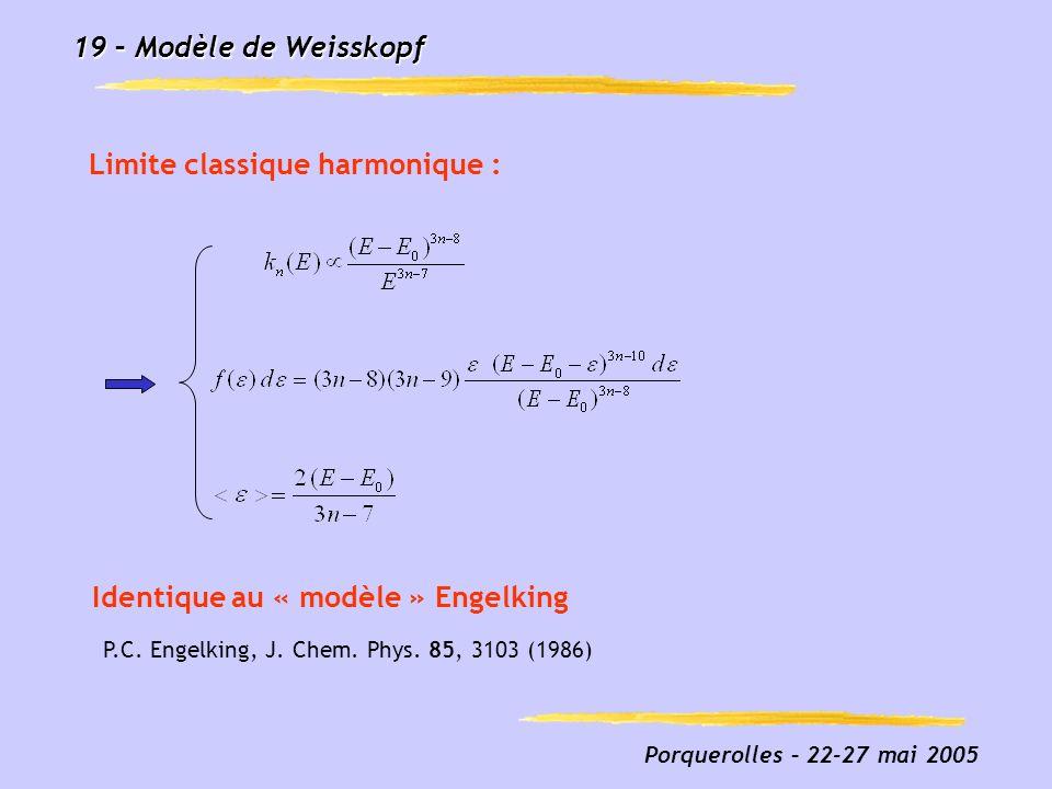 Porquerolles – 22-27 mai 2005 19 – Modèle de Weisskopf Limite classique harmonique : P.C. Engelking, J. Chem. Phys. 85, 3103 (1986) Identique au « mod
