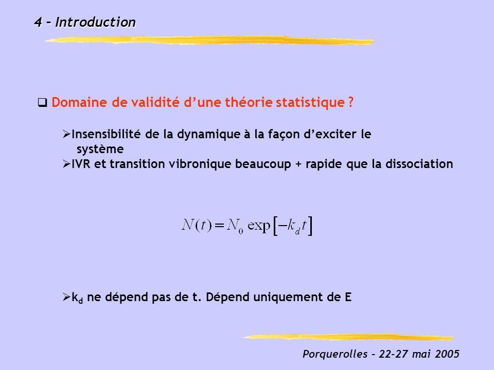 Porquerolles – 22-27 mai 2005 4 – Introduction Domaine de validité dune théorie statistique ? Insensibilité de la dynamique à la façon dexciter le sys