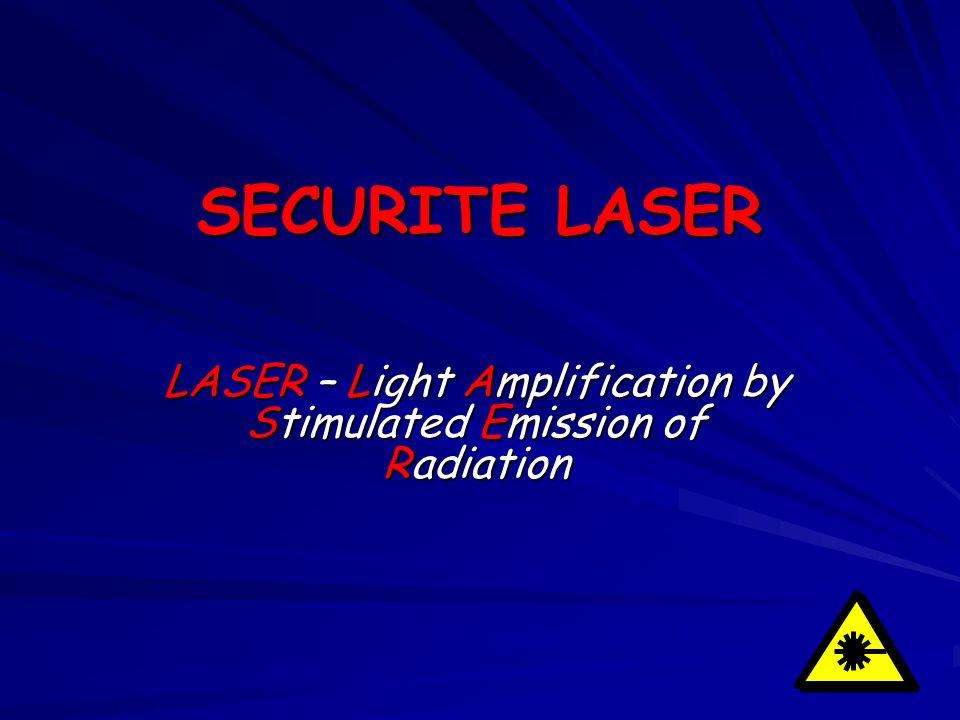 SECURITE LASER LASER – Light Amplification by Stimulated Emission of Radiation