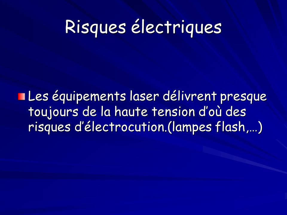 Risques électriques Les équipements laser délivrent presque toujours de la haute tension doù des risques délectrocution.(lampes flash,…)