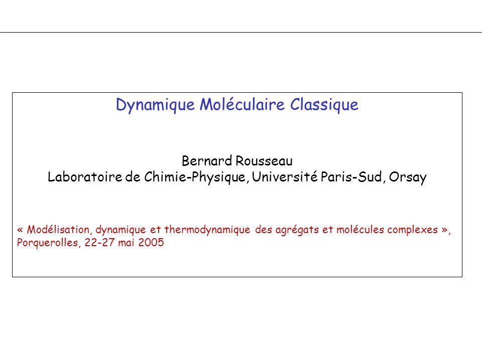 Dynamique Moléculaire Classique Bernard Rousseau Laboratoire de Chimie-Physique, Université Paris-Sud, Orsay « Modélisation, dynamique et thermodynami