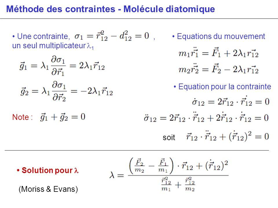 Méthode des contraintes - Molécule diatomique Une contrainte,, un seul multiplicateur 1 Note : Equation pour la contrainte soit Equations du mouvement