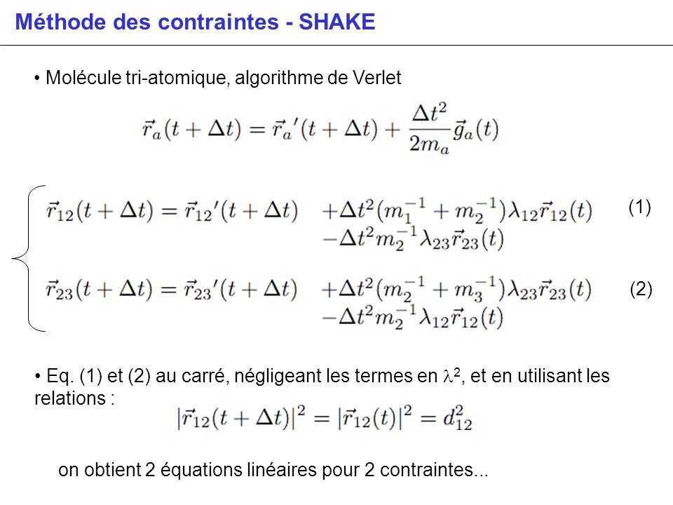 Méthode des contraintes - SHAKE Molécule tri-atomique, algorithme de Verlet (1) (2) Eq. (1) et (2) au carré, négligeant les termes en 2, et en utilisa