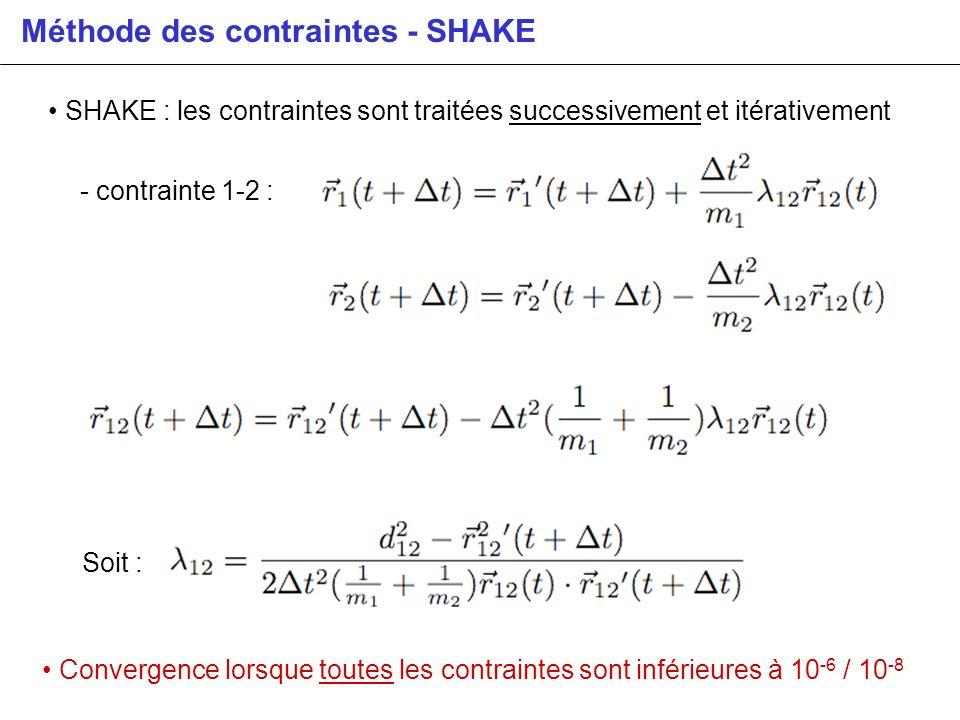 Méthode des contraintes - SHAKE SHAKE : les contraintes sont traitées successivement et itérativement - contrainte 1-2 : Soit : Convergence lorsque to