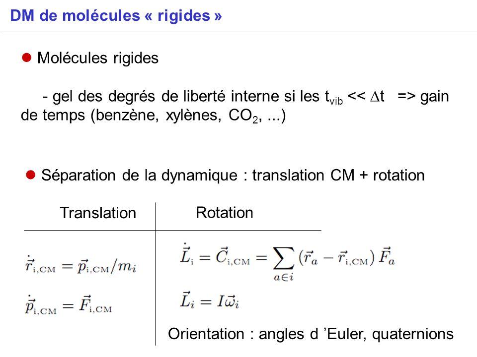 DM de molécules « rigides » Molécules rigides - gel des degrés de liberté interne si les t vib gain de temps (benzène, xylènes, CO 2,...) Séparation d