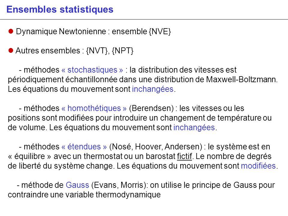 Ensembles statistiques Dynamique Newtonienne : ensemble {NVE} Autres ensembles : {NVT}, {NPT} - méthodes « stochastiques » : la distribution des vites
