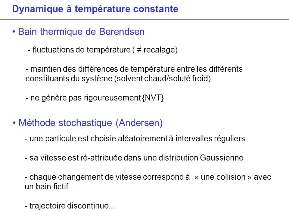 Dynamique à température constante Bain thermique de Berendsen Méthode stochastique (Andersen) - une particule est choisie aléatoirement à intervalles