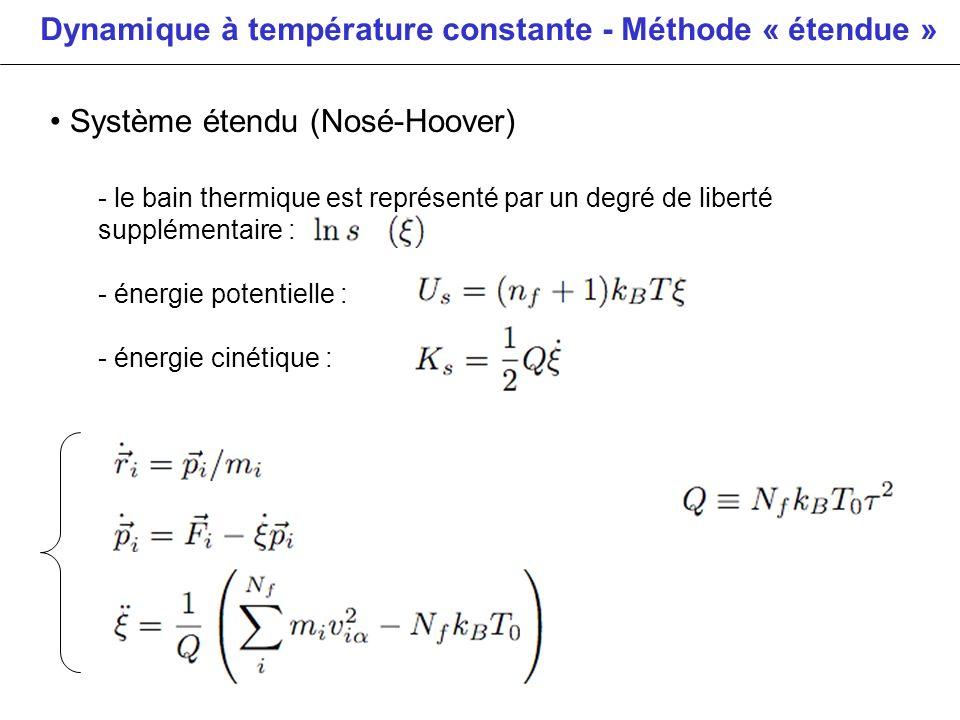 Dynamique à température constante - Méthode « étendue » Système étendu (Nosé-Hoover) - le bain thermique est représenté par un degré de liberté supplé
