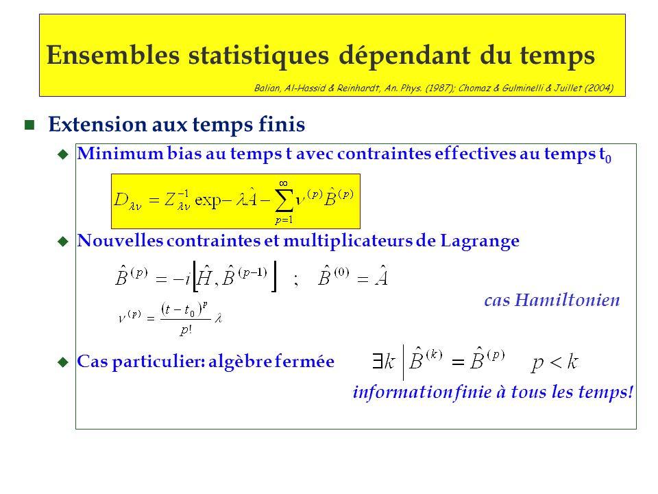 n Extension aux temps finis u Minimum bias au temps t avec contraintes effectives au temps t 0 u Nouvelles contraintes et multiplicateurs de Lagrange cas Hamiltonien u Cas particulier: algèbre fermée information finie à tous les temps.