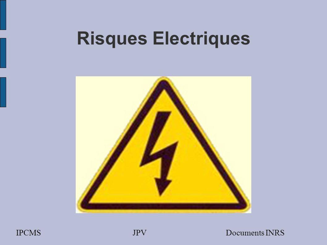 RISQUES ÉLECTRIQUES IPCMS daprès EN 292-1 ( fin): –il peut également occasionner des chutes de personnes (ou dobjets lâchés par ces personnes), dues à leffet de surprise provoqué par ces chocs électriques.