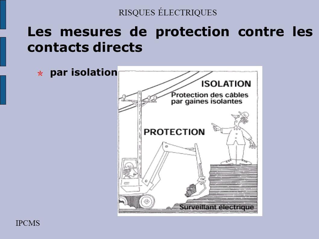 RISQUES ÉLECTRIQUES IPCMS Les mesures de protection contre les contacts directs éloignement des pièces nues sous tension