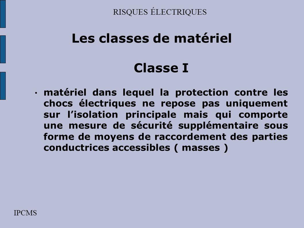 RISQUES ÉLECTRIQUES IPCMS Les classes de matériel Classe 0 matériel dans lequel la protection contre les chocs électriques repose sur lisolation princ