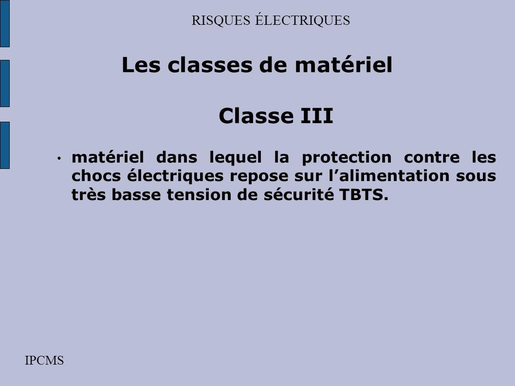 RISQUES ÉLECTRIQUES IPCMS Les classes de matériel Classe II matériel dans lequel la protection contre les chocs électriques ne repose pas uniquement s
